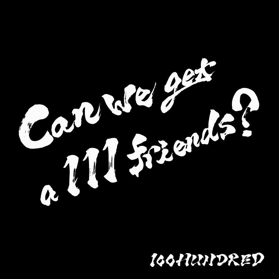 Can we get a 111 friends?